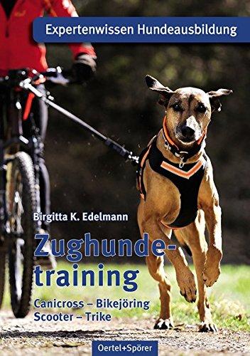 Preisvergleich Produktbild Zughundetraining. Expertenwissen Hundeausbildung: Canicross, Bikejöring, Scooter, Trike