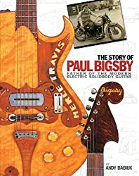 Andy Babiuk: The Story of Paul Bigsby: Father of the Modern Electric Solid Body Guitar