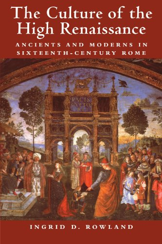 The Culture of the High Renaissance: Ancients and Moderns in Sixteenth-Century Rome