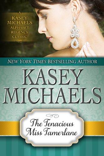 The Tenacious Miss Tamerlane (Kasey Michaels Alphabet Regency Romance Book 2) (English Edition)