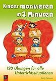 Kinder motivieren in 3 Minuten: 120 Übungen für alle Unterrichtssituationen