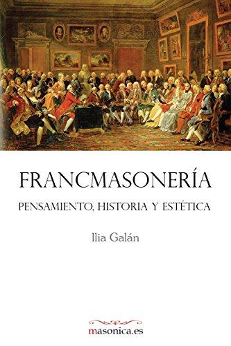 FRANCMASONERÍA. Pensamiento, historia y estética (AUTORES CONTEMPORÁNEOS) por Ilia Galán Díez