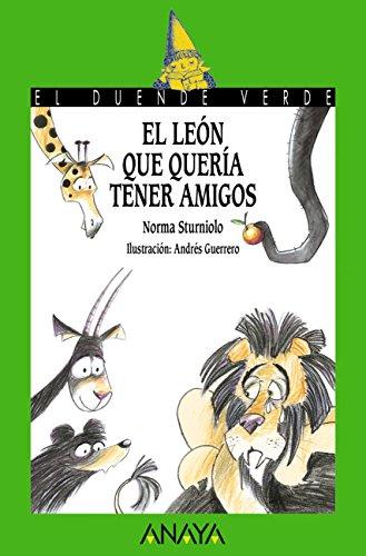 El león que quería tener amigos (Literatura Infantil (6-11 Años) - El Duende Verde nº 199) por Norma Sturniolo