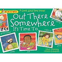 Out There Somewhere It's Time To: A book about time zones (Wonderwise) by Mick Manning (2014-01-09)