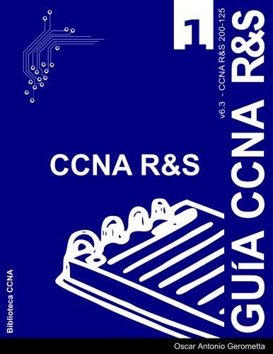 Guia de Preparacion para el Examen de Certificacion CCNA R&S 200-125: version 6.3 - v1 por Oscar A Gerometta