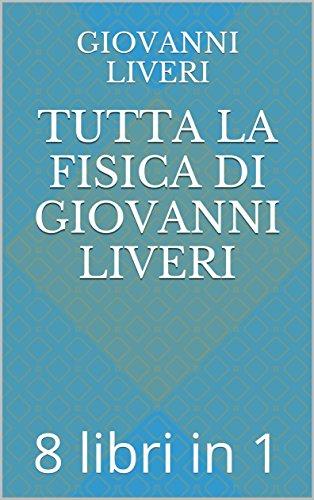 Tutta la Fisica di Giovanni Liveri: 8 libri in 1