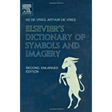 Elsevier's Dictionary of Symbols and Imagery: In English (with Definitions) Second, Enlarged Edition Approx. 3,500 Terms: With Definitions & Approx. 3,500 Terms