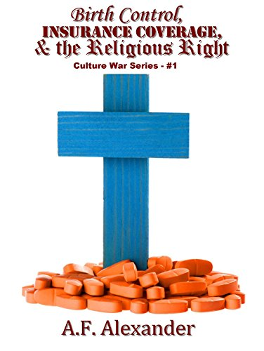 birth-control-insurance-coverage-and-the-religious-right-culture-wars-series-book-1-english-edition