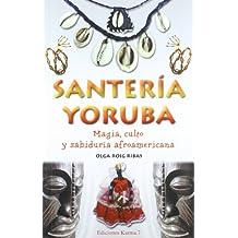 Santeria Yoruba: Magia, Culto y Sabiduria