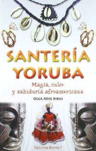 Santeria Yoruba: Magia, Culto y Sabiduria por Olga Roig