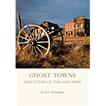 Ghost Towns: Lost Cities of the Old West (Shire USA, Band 659)
