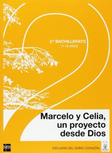 Marcelo y Celia, un proyecto desde Dios. 2 Bachillerato. Esclavas del Divino Corazón por Equipo de autores de la Familia Esclavas del Divino Corazón