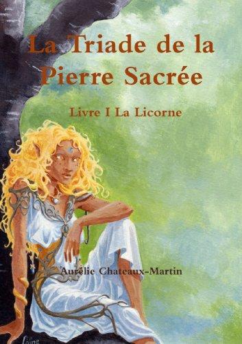 La Triade De La Pierre Sacrèe Livre I La Licorne