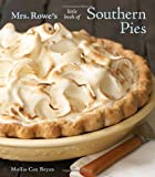 Mrs. Rowe's Little Book of Southern Pies by Mollie Cox Bryan, Mrs. Rowe's Restaurant and Bakery (2009) Hardcover