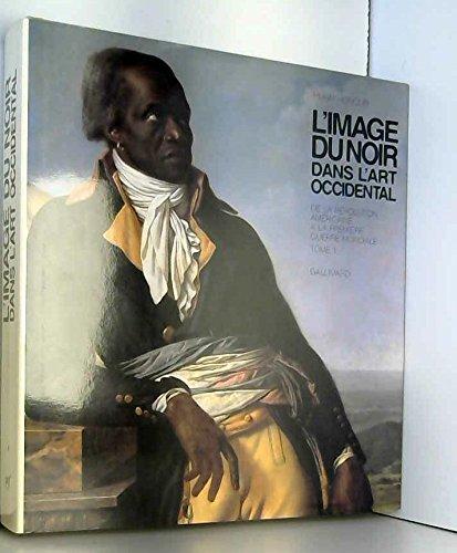 L'image du noir dans l'art occidental : De la révolution américaine à la première guerre mondiale, tome IV, volume 1