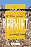 REBUILT - Die Geschichte einer katholischen Pfarrgemeinde: Gläubige aufrütteln - Verlorengegangene erreichen - Kirche eine Bedeutung geben - Michael White