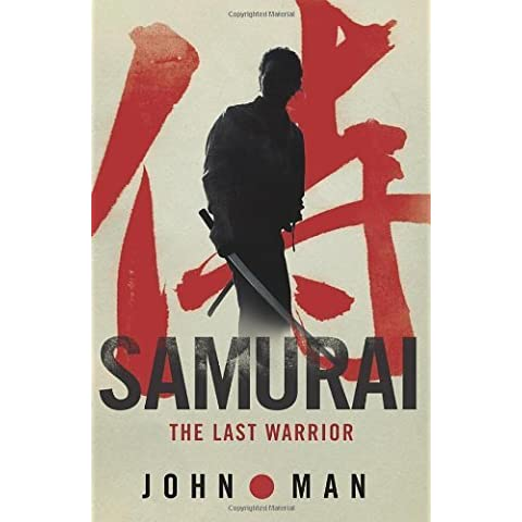 Samurai: The Last Warrior 1st edition by Man, John (2011) Hardcover