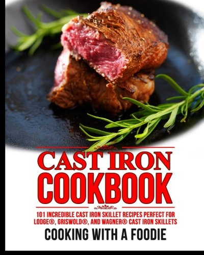 cast-iron-cookbook-101-incredible-cast-iron-skillet-recipes-perfect-for-lodge-griswold-and-wagner-ca