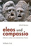 eleos und compassio. Mitleid im antiken und mittelalterlichen Theater