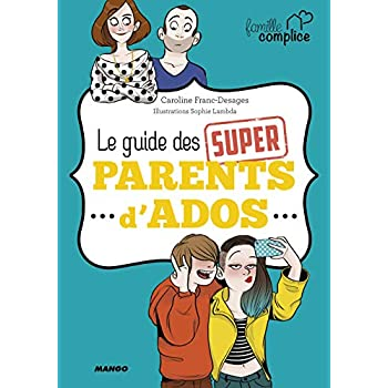 Famille complice : Le guide des super parents d'ado