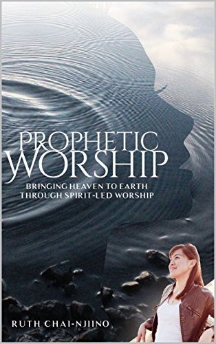 Prophetic Worship: Bringing Heaven to Earth Through Spirit-Led Worship (English Edition)