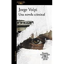 Una novela criminal (Premio Alfaguara de novela 2018) (HISPANICA)