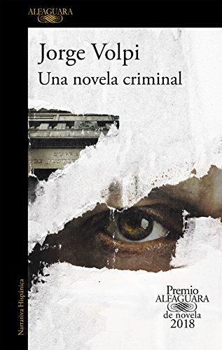 Una novela criminal (Premio Alfaguara de novela 2018) (HISPANICA) por Jorge Volpi