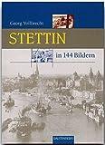 Stettin in 144 Bildern. - Georg Vollbrecht
