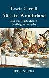 Alice im Wunderland: Mit den Illustrationen der Originalausgabe von John Tenniel