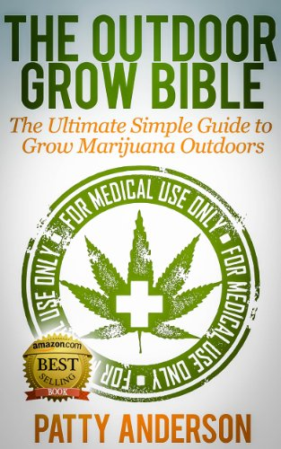 The Outdoor Grow Bible: The Ultimate Simple Guide to Grow Marijuana Outdoors! (English Edition)