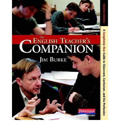 { The English Teacher's Companion, Fourth Edition: A Completely New Guide to Classroom, Curriculum, and the Profession Paperback } Burke, Jim ( Author ) Nov-01-2012 Paperback