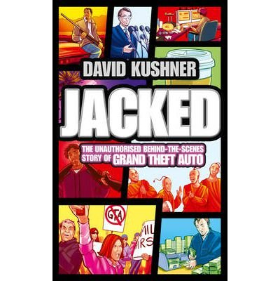 [(Jacked: The Unauthorized Behind-the-scenes Story of Grand Theft Auto)] [ By (author) David Kushner ] [March, 2012]