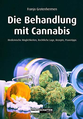 Die Behandlung mit Cannabis: Medizinische Möglichkeiten, Rechtliche Lage, Rezepte, Praxistipps -