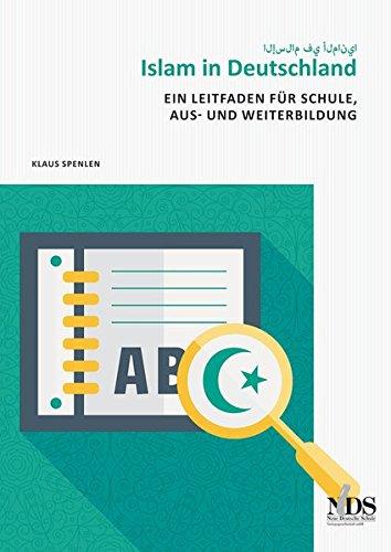 Islam in Deutschland: Ein Leitfaden für Schule, Aus- und Weiterbildung