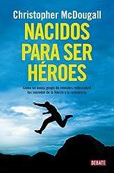 Nacidos Para Ser Heroes Como Un Audaz Grupo De Rebeldes Redescubrio Los Secretos (Rustico)