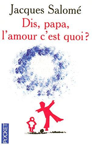 Dis papa, l'amour c'est quoi ? par Jacques SALOME