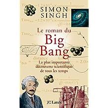 Le roman du Big Bang : La plus importante découverte scientifique de tous les temps (Les aventures de la connaissance) (French Edition)