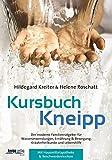 Kursbuch Kneipp: Der moderne Familienratgeber für Wasseranwendungen, Ernährung, Bewegung, Kräuterheilkunde - Hildegard Kreiter-Schweigkofler