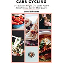 Carb Cycling: The Ultimate Weight Loss Guide, Packed with Delicious Easy to Make Recipes: Quick Workouts, Burn Fat, Fat Loss, Build Muscle, Weight Loss, ... Cycling Step by Step Plan (English Edition)