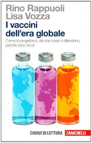 I vaccini dell'era globale. Come si progettano, da che cosa ci difendono, perché sono sicuri