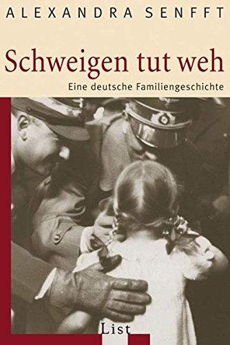 Schweigen tut weh: Eine deutsche Familiengeschichte