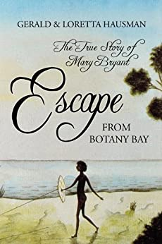 Escape From Botany Bay: The True Story of Mary Bryant by [Hausman, Gerald, Hausman, Loretta]