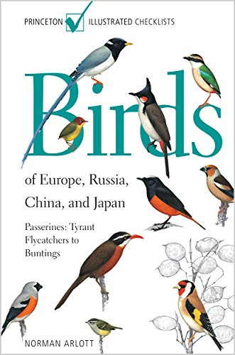Birds of Europe, Russia, China, and Japan - Passerines - Tyrant Flycatchers to Buntings (Princeton Illustrated Checklists) (Wildlife China)