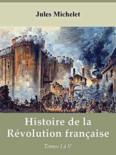 Histoire de la Révolution française (J. Michelet) - Tomes 1 à 5 (French Edition)