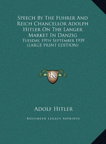 Speech By The Fuhrer And Reich Chancellor Adolph Hitler On The Langer Market In Danzig: Tuesday, 19th September 1939 (Large Prin by Adolf Hitler