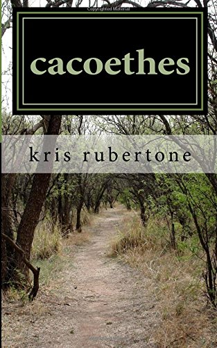 cacoethes: a poetry compilation por Kris T Rubertone