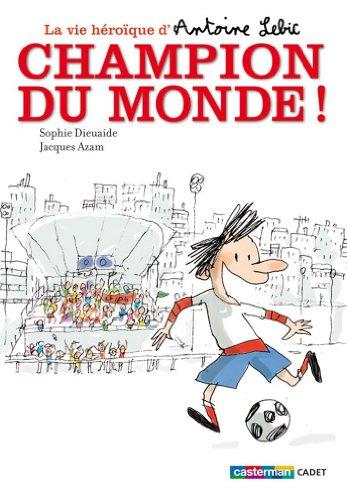 La vie héroïque d'Antoine Lebic (3) : Champion du monde !