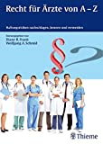 Recht für Ärzte von A-Z: Haftungsrisiken nachschlagen, kennen und vermeiden