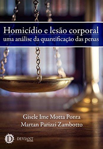 Homicídio e lesão corporal: uma análise da quantificação das penas (Portuguese Edition) por Gisele Ime Motta Ponta