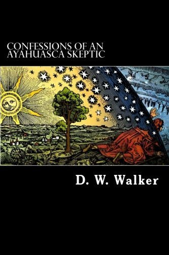 Confessions of an Ayahuasca Skeptic: Finding Enlightenment in Iquitos, Peru by D. W. Walker (2014-06-05)
